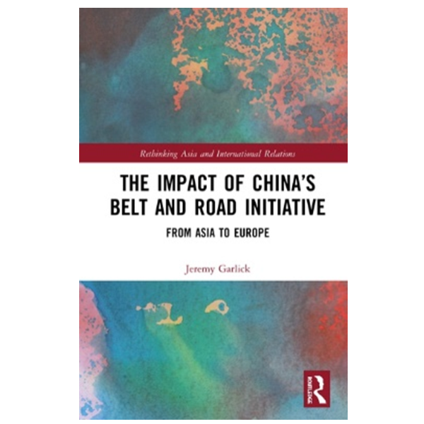 Jeremy Alan Garlick: The Impact of China's Belt and Road Initiative: From Asia to Europe.
